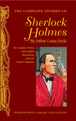 The Complete Stories of Sherlock Holmes - Wordsworth Library Collection